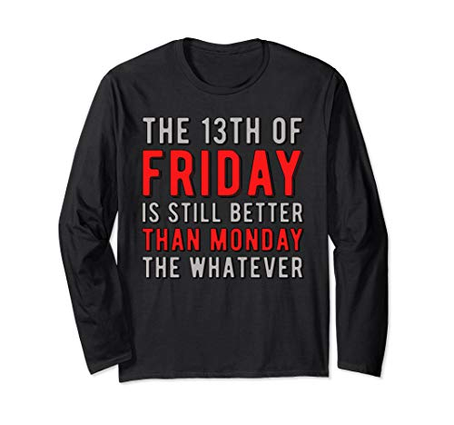 13th Friday Better Than Monday Funny Superstitious Meme Long Sleeve T-Shirt