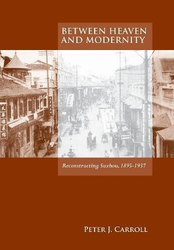 Between Heaven and Modernity: Reconstructing Suzhou, 1895-1937