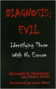 Book Diagnosis Evil: Identifying Those with No Excuse by Richard K. Nongard (2003-03-01)