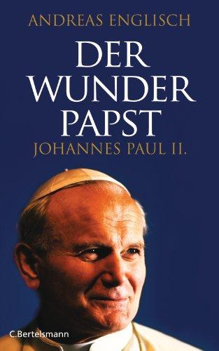 Der Wunderpapst: Johannes Paul II. (German Edition)