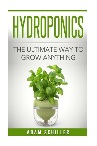 Hydroponics: The Ultimate Guide to Grow Anything