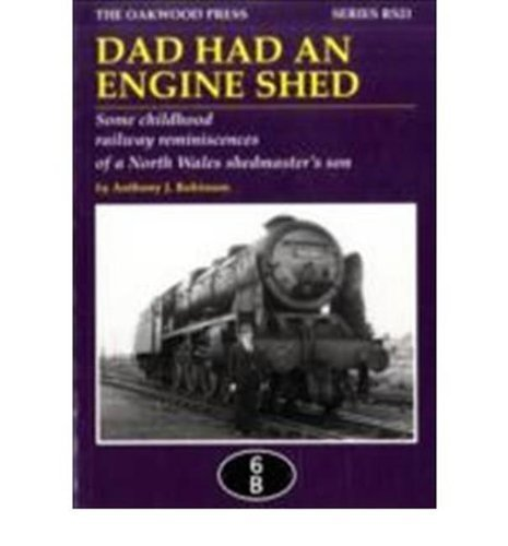 Dad Had An Engine Shed (Reminiscence) by Robinson, Anthony.J. published by Non Basic Stock Line (2010) [Paperback]