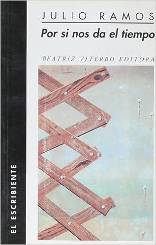 Por si nos de el tiempo (El Escribiente) (Spanish Edition): Julio Ramos: 9789508451217: Amazon.com: Books