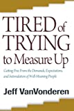 Tired of Trying to Measure Up, Jeff VanVonderen, 0764205374