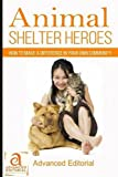 img - for Animal Shelter Heroes: How To Make A Difference In Your Own Community book / textbook / text book