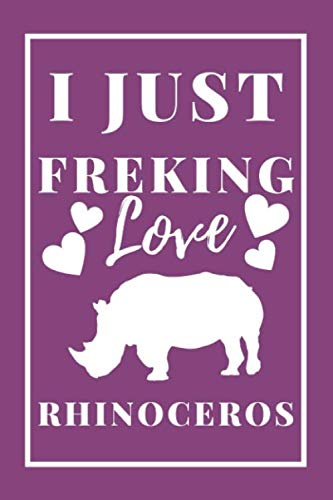 """I just freaking love rhinoceros notebook 122 pages 6""""X9"""": Purple cover Lined blank for him her school student who loves rhinoceros"""