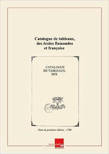 Manuels en ligne à télécharger gratuitement Catalogue detableaux,desécoles flamandes etfrançoise; pastels,gouaches, dessins... [Edition de 1780] PDF RTF