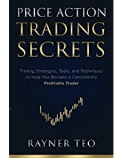 Price Action Trading Secrets: Trading Strategies, Tools, and Techniques to Help You Become a Consistently Profitable Trader