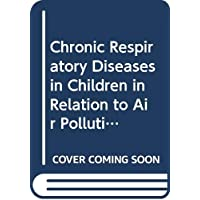 Chronic respiratory diseases in children in relation to air pollution: Report on...