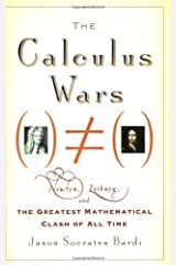 The Calculus Wars: Newton, Leibniz, and the Greatest Mathematical Clash of All Time by Jason Socrates Bardi (2007-04-26) Paperback
