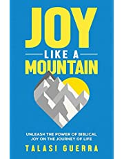 Joy Like a Mountain: Unleash the Power of Biblical Joy on the Journey of Life