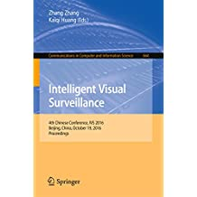 Intelligent Visual Surveillance: 4th Chinese Conference, IVS 2016, Beijing, China, October 19, 2016, Proceedings (Communications in Computer and Information Science)