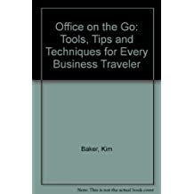 Office on the Go: Tools, Tips and Techniques for Every Business Traveler by Baker Kim Baker Sunny (1993-02-01) Paperback