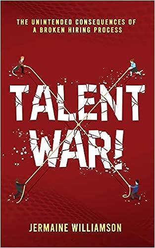 Talent War!: The Unintended Consequences of a Broken Hiring Process