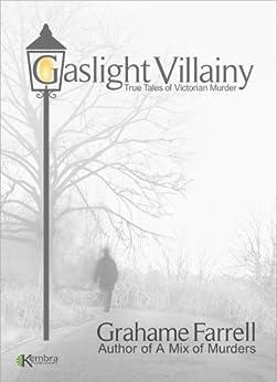 Gaslight Villainy: True Tales of Victorian Murder by [Farrell, Grahame]