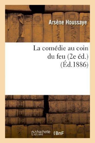 La Comedie Au Coin Du Feu. La Comedie a la Fenetre, Le Roi Soleil, Le Duel de La Tour (2e Ed) (Arts) by Arsene Houssaye (2013-02-13)