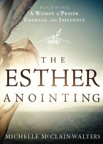 The Esther Anointing: Becoming a Woman of Prayer, Courage, and Influence ()