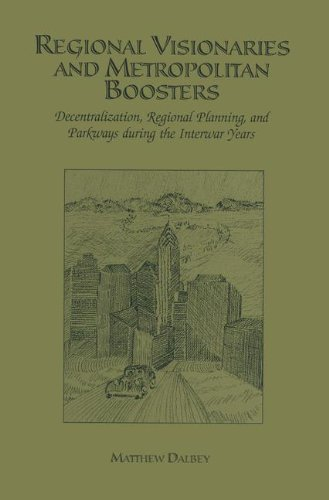 Regional Visionaries and Metropolitan Boosters: Decentralization, Regional Planning, and Parkways During the Interwar Years pdf