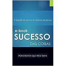 SUCESSO DAS COISAS: O Segredo do sucesso de centenas de pessoas (edição completa Livro 1) (Portuguese Edition)