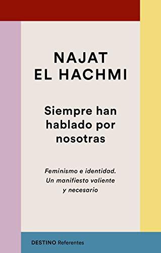 Siempre han hablado por nosotras: Feminismo e identidad. Un manifiesto valiente y necesario (REFERENTES) por El Hachmi, Najat,Ciurans Ferrándiz, Ana