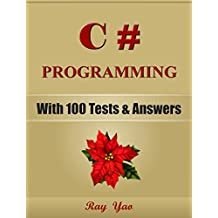 C#: C# Programming, For Beginners, Learn Coding Fast! (With 100 Tests & Answers) C# Crash Course, Quick Start Guide, Tutorial Book with Hands-On Projects, In Easy Steps! An Ultimate Beginner's Guide!