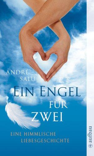 Ein Engel für zwei: Eine himmlische Liebesgeschichte