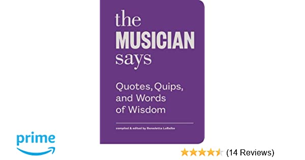 The Musician Says Quotes Quips And Words Of Wisdom Benedetta
