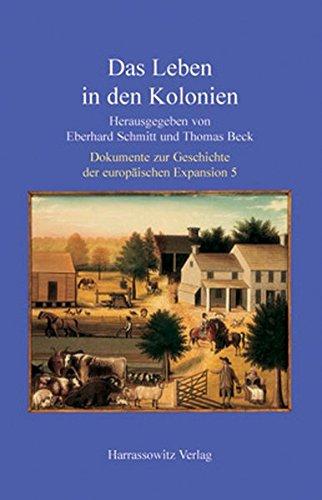 Das Leben in den Kolonien (Dokumente zur Geschichte der europäischen Expansion, Band 5)