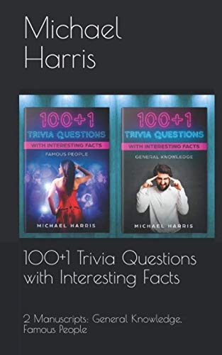 100+1 Trivia Questions with Interesting Facts: 2 Manuscripts: General Knowledge, Famous People