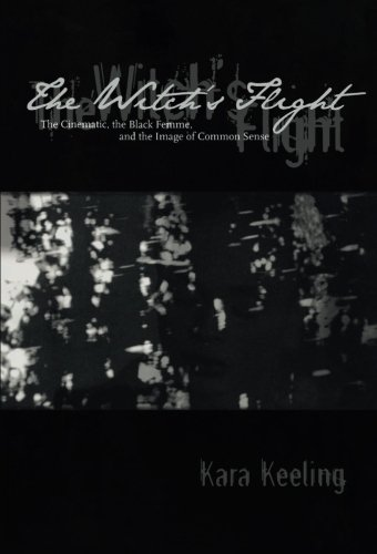The Witch's Flight: The Cinematic, the Black Femme, and the Image of Common Sense (Perverse Modernities: A Series Edited by Jack Halberstam and Lisa Lowe) from Duke University Press Books