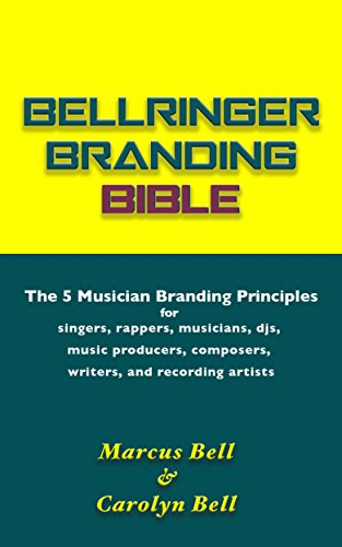 [B.o.o.k] Bellringer Branding Bible: The 5 Musician Branding Principles for Singers, Rappers, DJs, Music Produ E.P.U.B