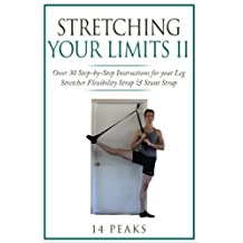 Stretching Your Limits 2: Over 30 Step-by-Step Instructions for your Leg Stretcher Flexibility Strap