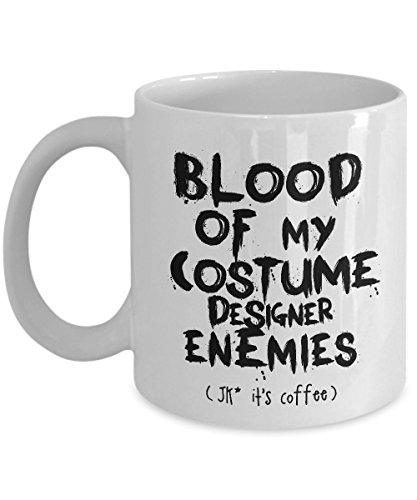 STHstore BLOOD OF COSTUME DESIGNER ENEMIES (JUST KIDDING IT'S COFFEE) Funny For COSTUME DESIGNER Coffee Mugs - For Christmas, Retirement, Thank You, Happy Holiday Gift 11 OZ -