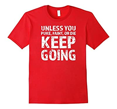 Unless You Puke Faint or Die Keep Going Funny Gym T-Shirt