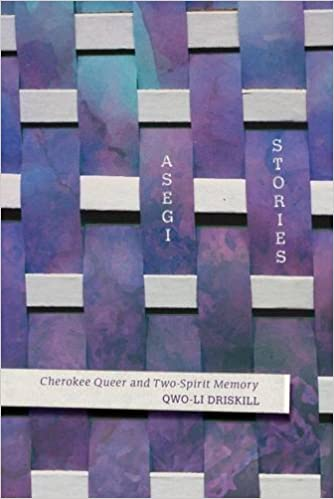 Asegi Stories: Cherokee Queer and Two-Spirit Memory: Driskill, Qwo ...