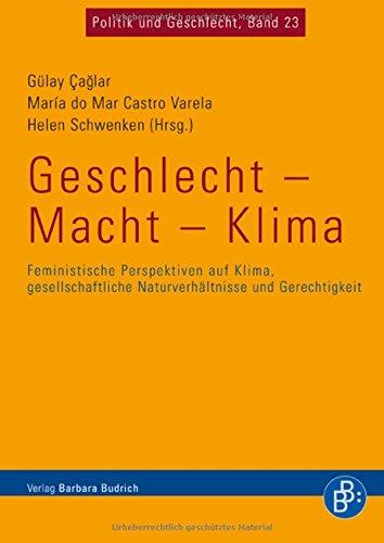 Geschlecht - Macht - Klima: Feministische Perspektiven auf Klima, gesellschaftliche Naturverhältnisse und Gerechtigkeit (Politik und Geschlecht)