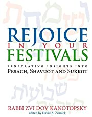 Rejoice in Your Festivals: Penetrating Insights into Pesach, Shavuot and Sukkot