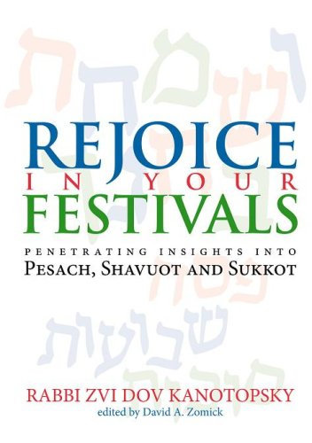 Rejoice in Your Festivals: Penetrating Insights into Pesach, Shavuot and Sukkot ebook