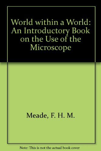 World within a World: An Introductory Book on the Use of the - Microscope Meade