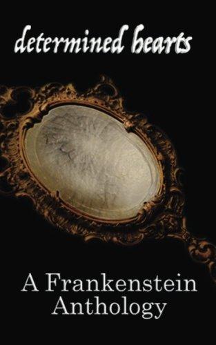 Determined Hearts: A Frankenstein Anthology