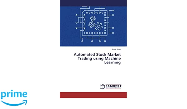 Automated Stock Market Trading using Machine Learning: Parth