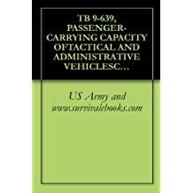 TB 9-639, PASSENGER-CARRYING CAPACITY OFTACTICAL AND ADMINISTRATIVE VEHICLESCOMMONLY USED TO TRANSPORTPERSONNEL
