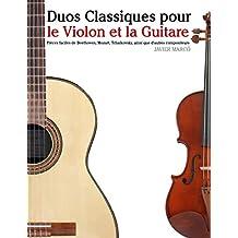 Duos Classiques pour le Violon et la Guitare: Pièces faciles de Beethoven, Mozart, Tchaikovsky, ainsi que d'autres compositeurs