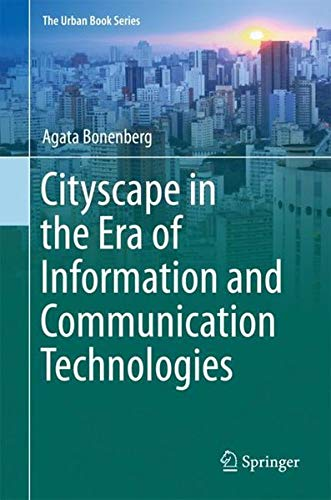 Cityscape in the Era of Information and Communication Technologies (The Urban Book Series)