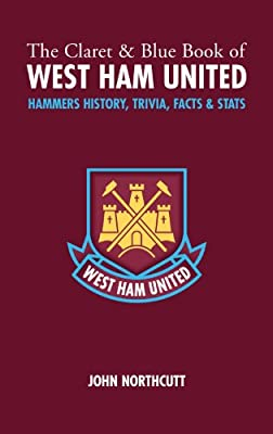 The Claret and Blue Book of West Ham United: Hammers Trivia, History, Facts & Stats (Miscellany)