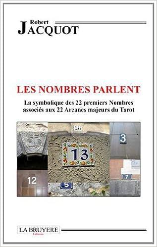 En ligne téléchargement Les nombres parlent : La symbolique des 22 premiers Nombres associés aux 22 Arcanes majeurs du Tarot pdf ebook