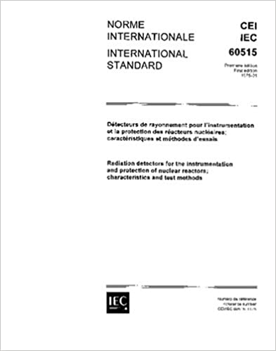 IEC 60515 Ed. 1.0 b:1975, Radiation detectors for the instrumentation and protection of nuclear reactors; characteristics and test methods: IEC TC/SC 45A: ...