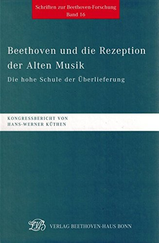 beethoven-und-die-rezeption-der-alten-musik-die-hohe-schule-der-berlieferung-internationales-beethoven-symposion-bonn-12-13-oktober-2000-schriften-zur-beethoven-forschung-reihe-iv