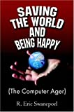 Saving the World and Being Happy, R. Eric Swanepoel, 141371756X