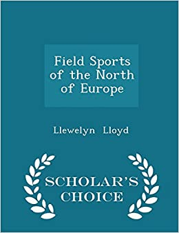 Book Field Sports of the North of Europe - Scholar's Choice Edition